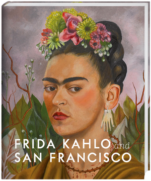 Cover for Frida Kahlo and San Francisco