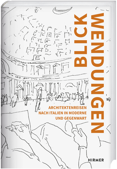 Blickwendungen. Architektenreisen nach Italien in Moderne und Gegenwart