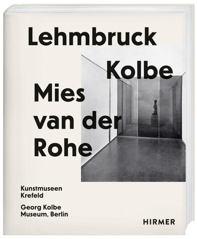 Cover for Lehmbruck – Kolbe – Mies van der Rohe